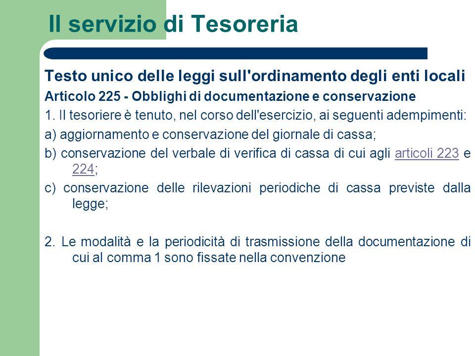 Il servizio di Tesoreria Testo unico delle leggi sull'ordinamento degli enti locali Articolo 225 - Obblighi di documentazione e conservazione 1. Il te