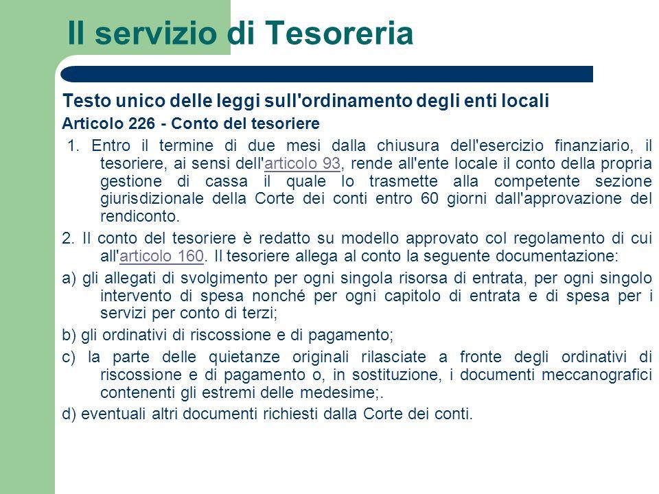 Il servizio di Tesoreria Testo unico delle leggi sull'ordinamento degli enti locali Articolo 226 - Conto del tesoriere 1. Entro il termine di due mesi