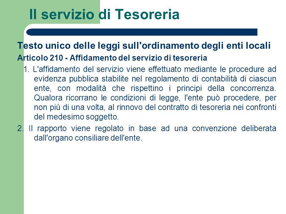 Il servizio di Tesoreria Testo unico delle leggi sull'ordinamento degli enti locali Articolo 210 - Affidamento del servizio di tesoreria 1. L'affidame