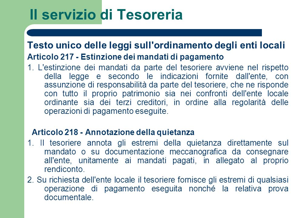 Il servizio di Tesoreria Testo unico delle leggi sull'ordinamento degli enti locali Articolo 217 - Estinzione dei mandati di pagamento 1. L'estinzione