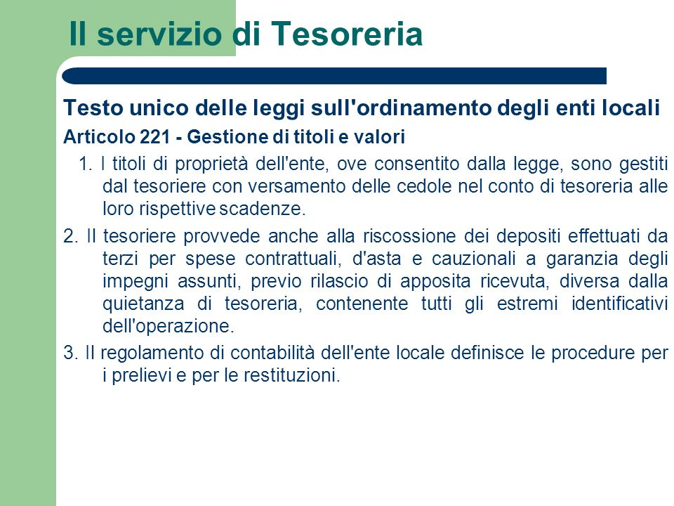 Il servizio di Tesoreria Testo unico delle leggi sull'ordinamento degli enti locali Articolo 221 - Gestione di titoli e valori 1. I titoli di propriet