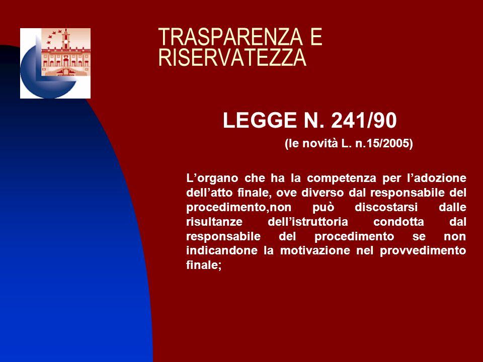 TRASPARENZA E RISERVATEZZA LEGGE N. 241/90 (le novità L. n.15/2005) Lorgano che ha la competenza per ladozione dellatto finale, ove diverso dal respon
