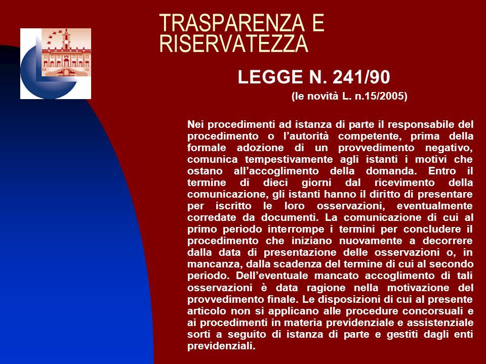 TRASPARENZA E RISERVATEZZA LEGGE N. 241/90 (le novità L. n.15/2005) Nei procedimenti ad istanza di parte il responsabile del procedimento o lautorità