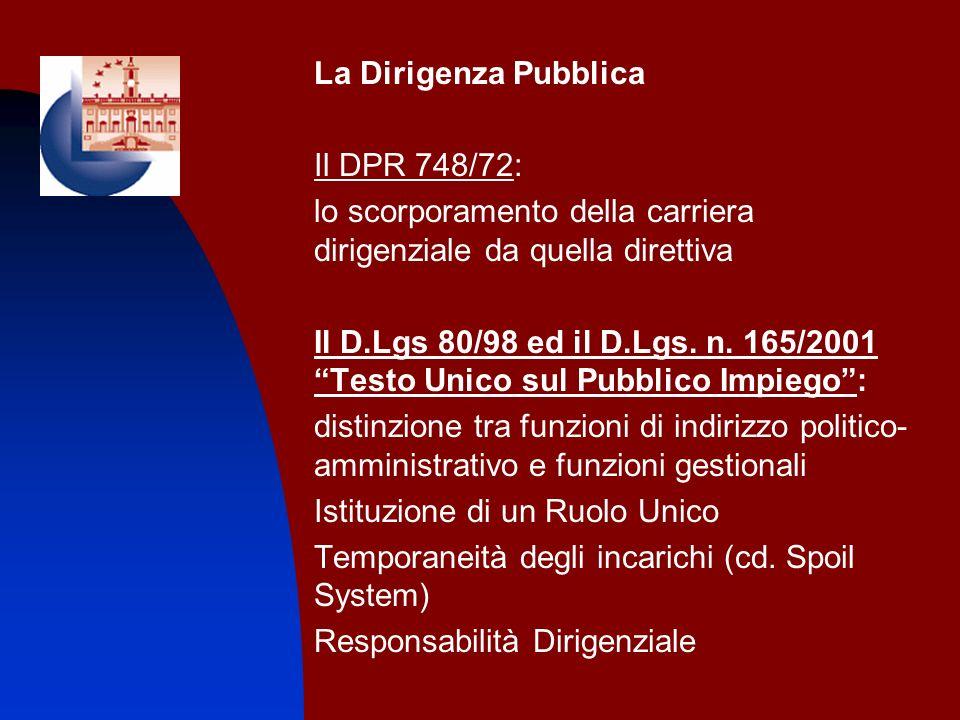 La Dirigenza Pubblica Il DPR 748/72: lo scorporamento della carriera dirigenziale da quella direttiva Il D.Lgs 80/98 ed il D.Lgs. n. 165/2001 Testo Un