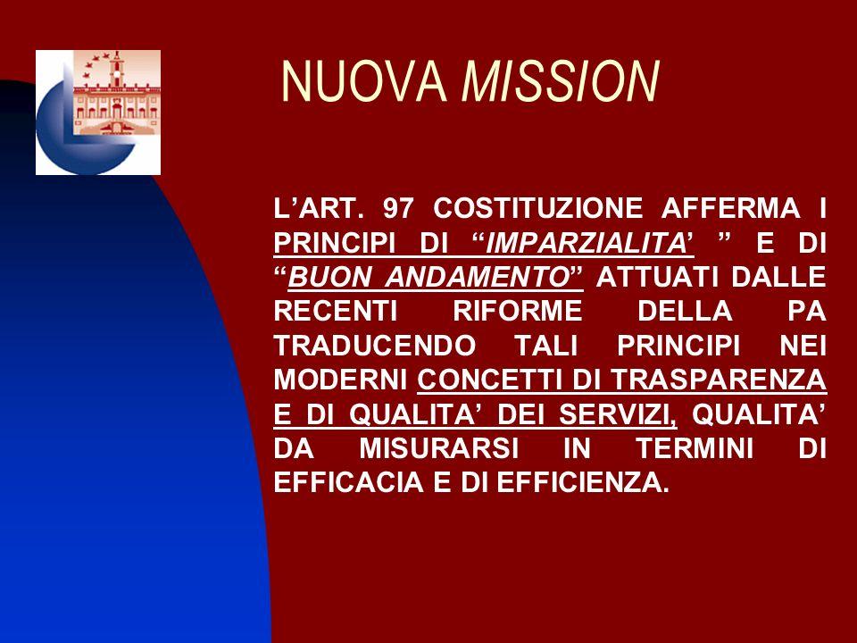 NUOVA MISSION LART. 97 COSTITUZIONE AFFERMA I PRINCIPI DI IMPARZIALITA E DIBUON ANDAMENTO ATTUATI DALLE RECENTI RIFORME DELLA PA TRADUCENDO TALI PRINC