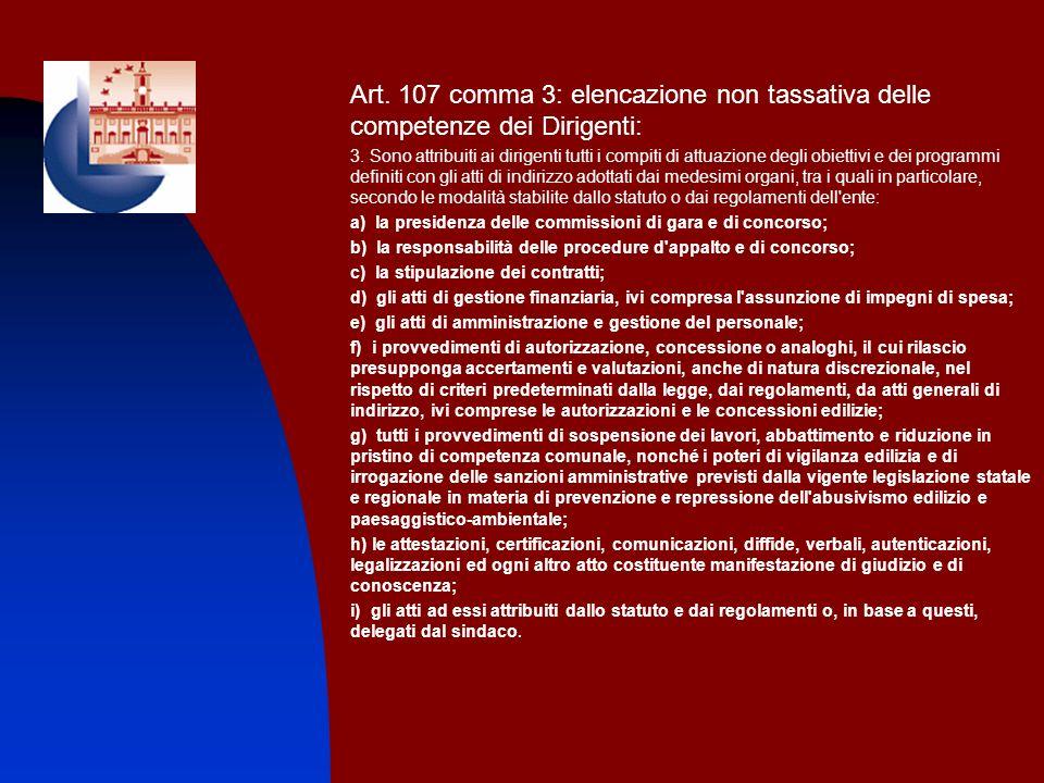 Art. 107 comma 3: elencazione non tassativa delle competenze dei Dirigenti: 3. Sono attribuiti ai dirigenti tutti i compiti di attuazione degli obiett