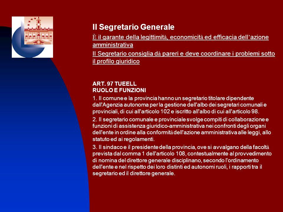 Il Segretario Generale È il garante della legittimit à, economicit à ed efficacia dell azione amministrativa Il Segretario consiglia d à pareri e deve