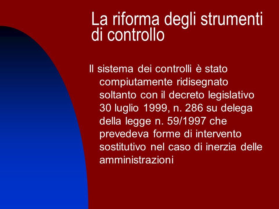 La riforma degli strumenti di controllo Il sistema dei controlli è stato compiutamente ridisegnato soltanto con il decreto legislativo 30 luglio 1999,