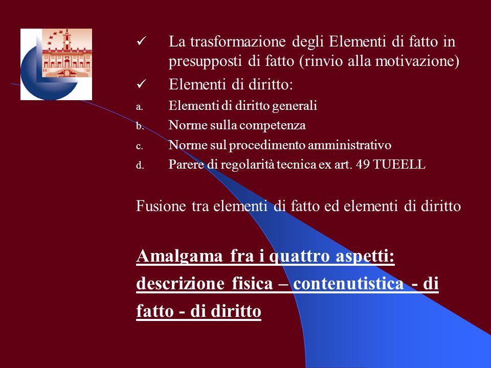 La trasformazione degli Elementi di fatto in presupposti di fatto (rinvio alla motivazione) Elementi di diritto: a. Elementi di diritto generali b. No