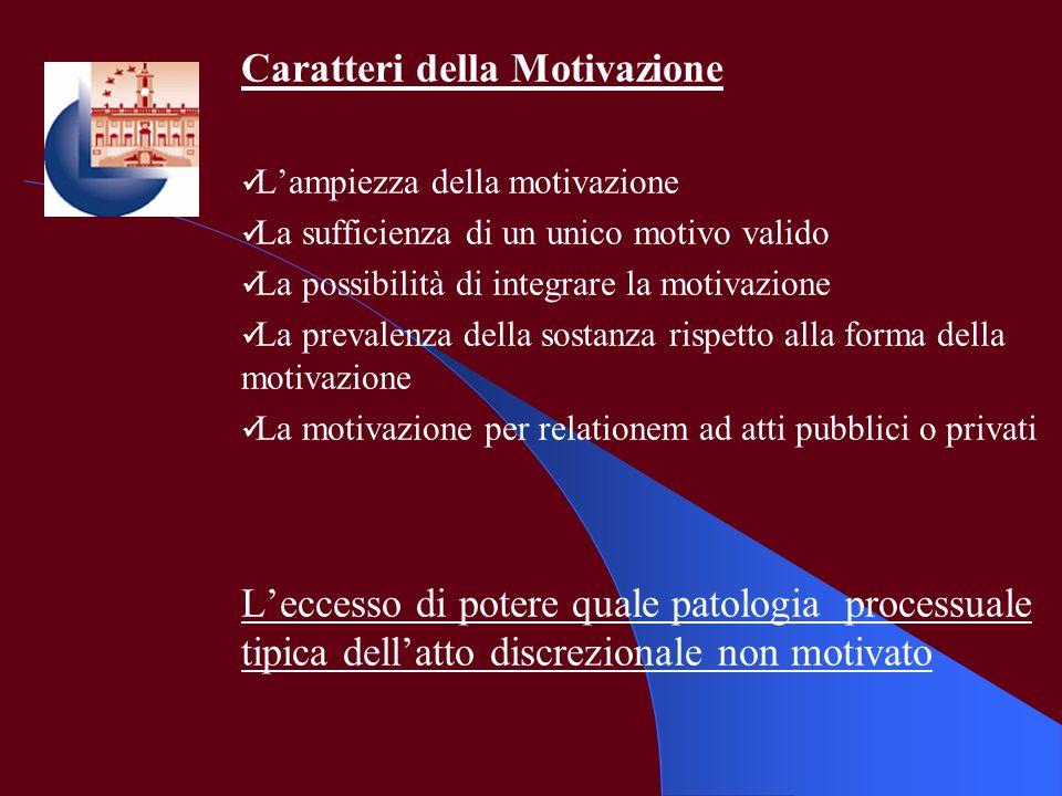 Caratteri della Motivazione Lampiezza della motivazione La sufficienza di un unico motivo valido La possibilità di integrare la motivazione La prevale