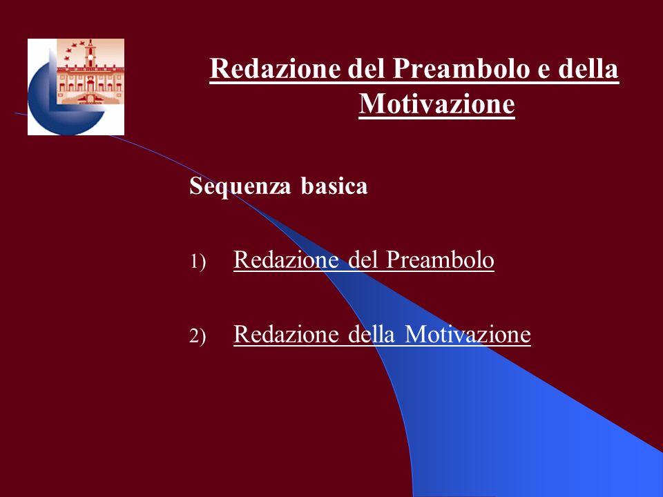 Redazione del Preambolo e della Motivazione Sequenza basica 1) Redazione del Preambolo 2) Redazione della Motivazione