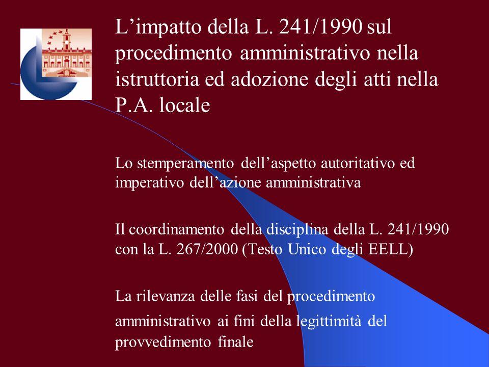 Limpatto della L. 241/1990 sul procedimento amministrativo nella istruttoria ed adozione degli atti nella P.A. locale Lo stemperamento dellaspetto aut