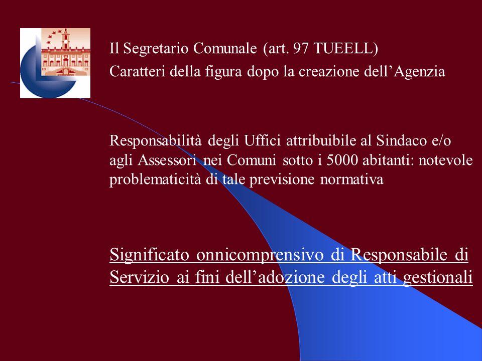 Il Segretario Comunale (art. 97 TUEELL) Caratteri della figura dopo la creazione dellAgenzia Responsabilità degli Uffici attribuibile al Sindaco e/o a