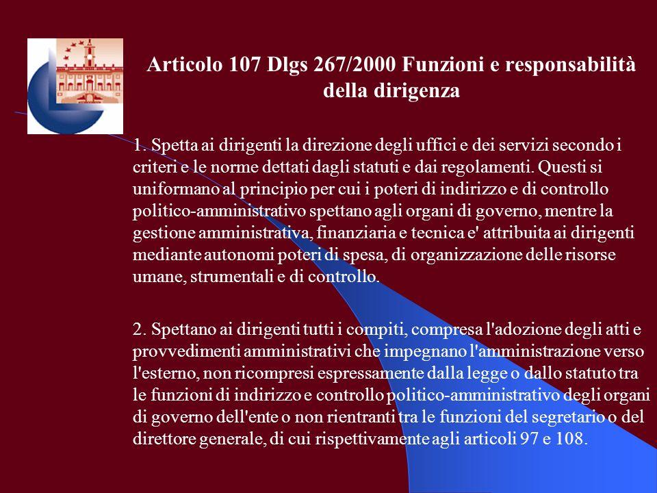 Articolo 107 Dlgs 267/2000 Funzioni e responsabilità della dirigenza 1. Spetta ai dirigenti la direzione degli uffici e dei servizi secondo i criteri