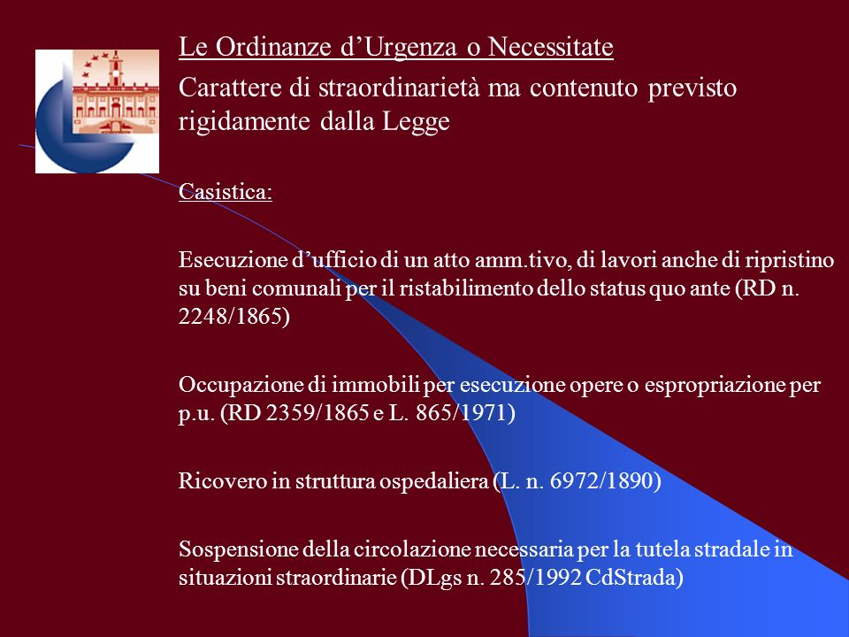 Le Ordinanze dUrgenza o Necessitate Carattere di straordinarietà ma contenuto previsto rigidamente dalla Legge Casistica: Esecuzione dufficio di un at
