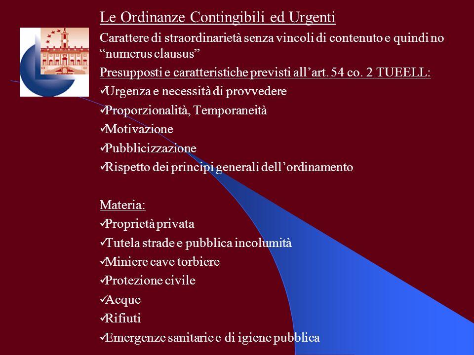 Le Ordinanze Contingibili ed Urgenti Carattere di straordinarietà senza vincoli di contenuto e quindi no numerus clausus Presupposti e caratteristiche