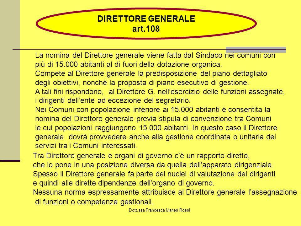Dott.ssa Francesca Manes Rossi DIRETTORE GENERALE art.108 La nomina del Direttore generale viene fatta dal Sindaco nei comuni con più di 15.000 abitan