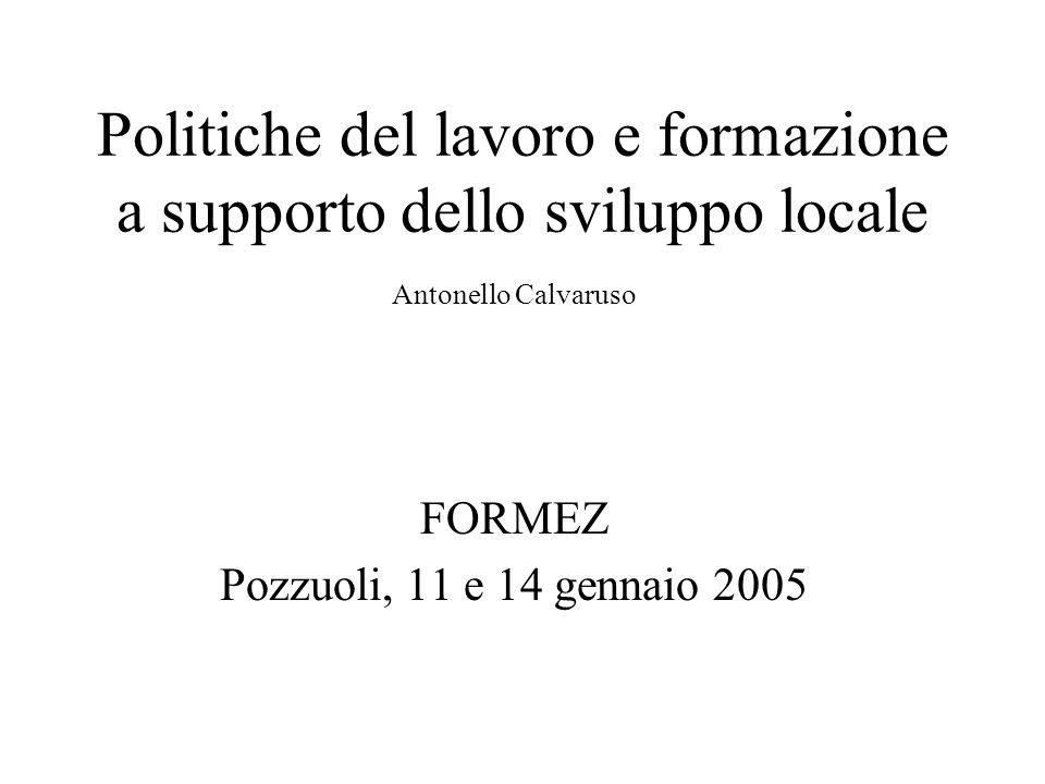 Politiche del lavoro e formazione a supporto dello sviluppo locale Antonello Calvaruso FORMEZ Pozzuoli, 11 e 14 gennaio 2005