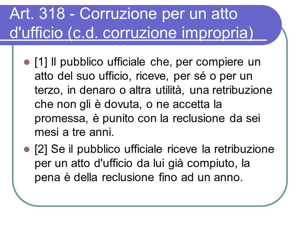 Art. 318 - Corruzione per un atto d ufficio (c.d.