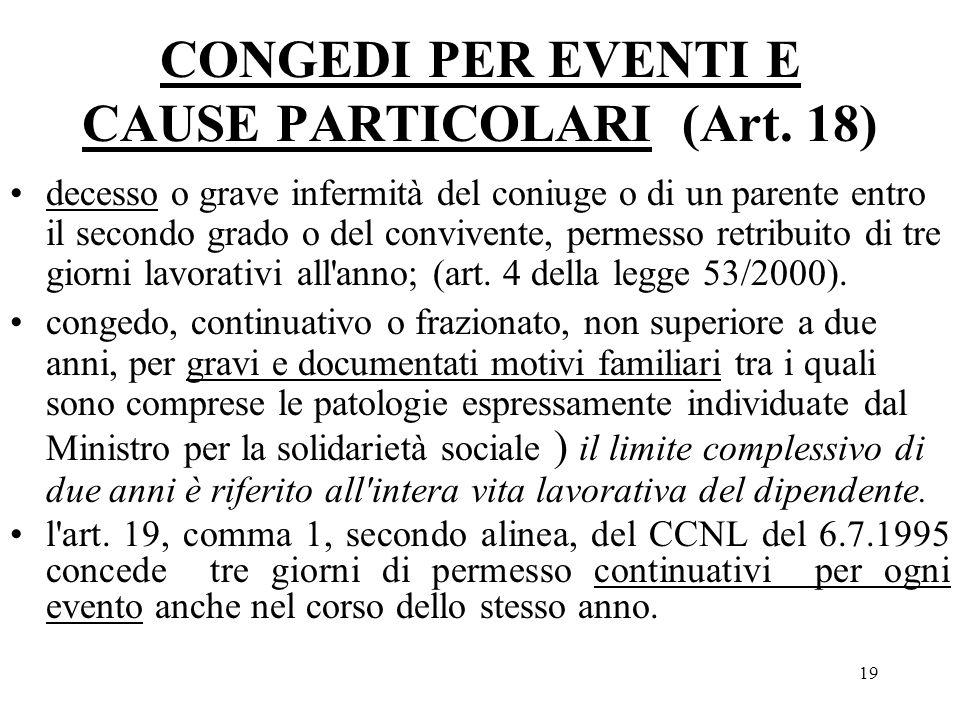 19 CONGEDI PER EVENTI E CAUSE PARTICOLARI (Art. 18) decesso o grave infermità del coniuge o di un parente entro il secondo grado o del convivente, per