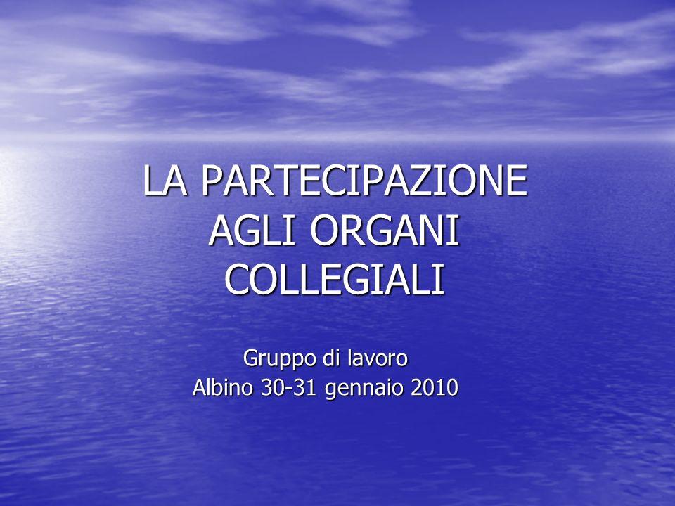 LA PARTECIPAZIONE AGLI ORGANI COLLEGIALI Gruppo di lavoro Albino 30-31 gennaio 2010