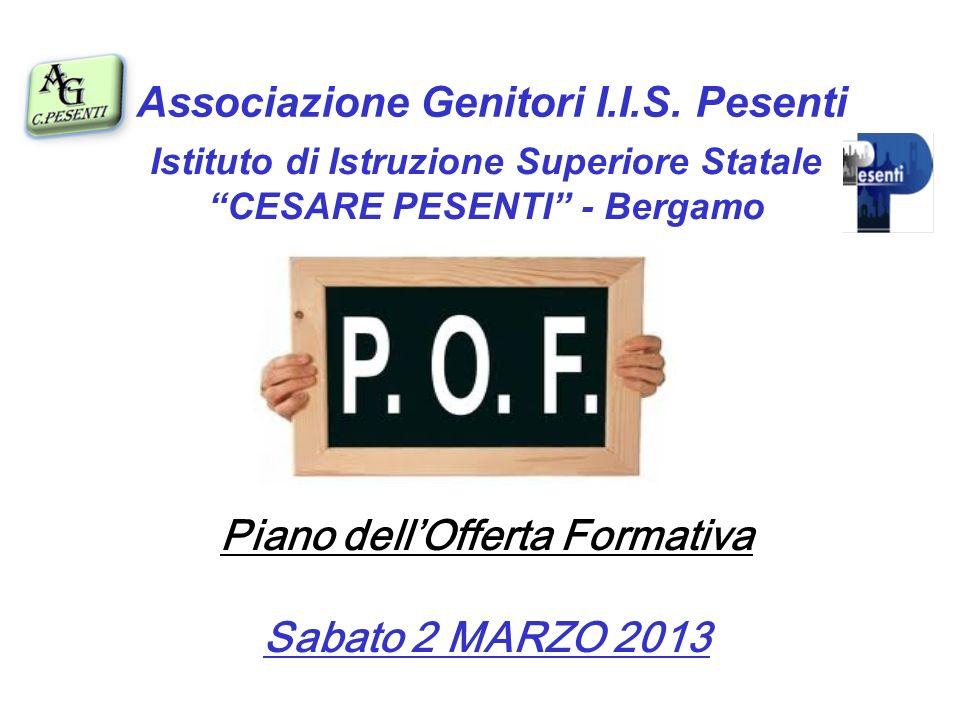 Istituto di Istruzione Superiore Statale CESARE PESENTI - Bergamo Piano dellOfferta Formativa Sabato 2 MARZO 2013 Associazione Genitori I.I.S.
