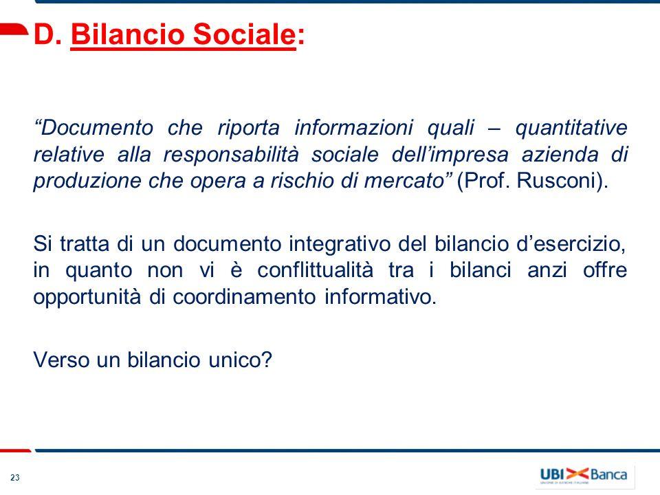 23 D. Bilancio Sociale: Documento che riporta informazioni quali – quantitative relative alla responsabilità sociale dellimpresa azienda di produzione