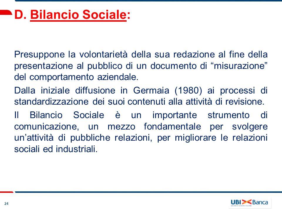 24 D. Bilancio Sociale: Presuppone la volontarietà della sua redazione al fine della presentazione al pubblico di un documento di misurazione del comp