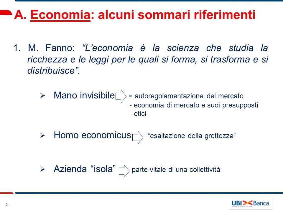 3 A. Economia: alcuni sommari riferimenti 1. M. Fanno: Leconomia è la scienza che studia la ricchezza e le leggi per le quali si forma, si trasforma e