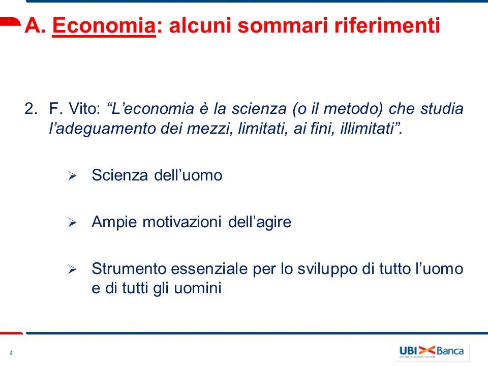 4 A. Economia: alcuni sommari riferimenti 2.F. Vito: Leconomia è la scienza (o il metodo) che studia ladeguamento dei mezzi, limitati, ai fini, illimi