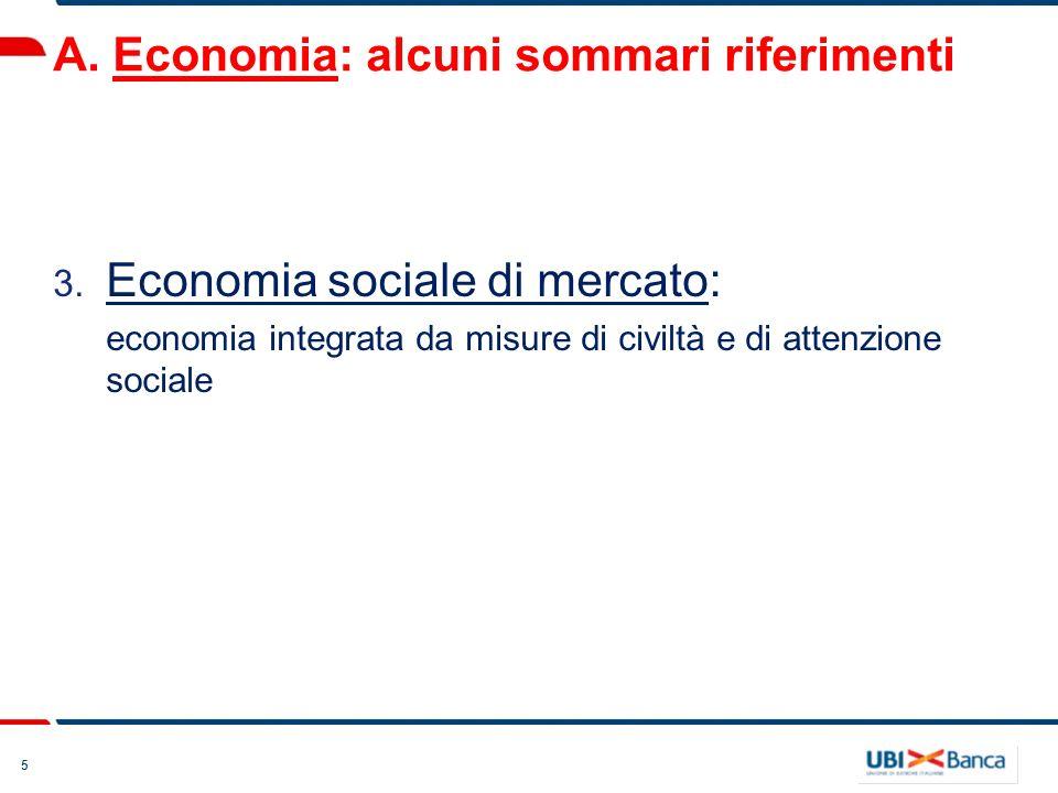 5 A. Economia: alcuni sommari riferimenti 3. Economia sociale di mercato: economia integrata da misure di civiltà e di attenzione sociale