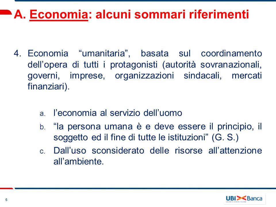 6 A. Economia: alcuni sommari riferimenti 4. Economia umanitaria, basata sul coordinamento dellopera di tutti i protagonisti (autorità sovranazionali,