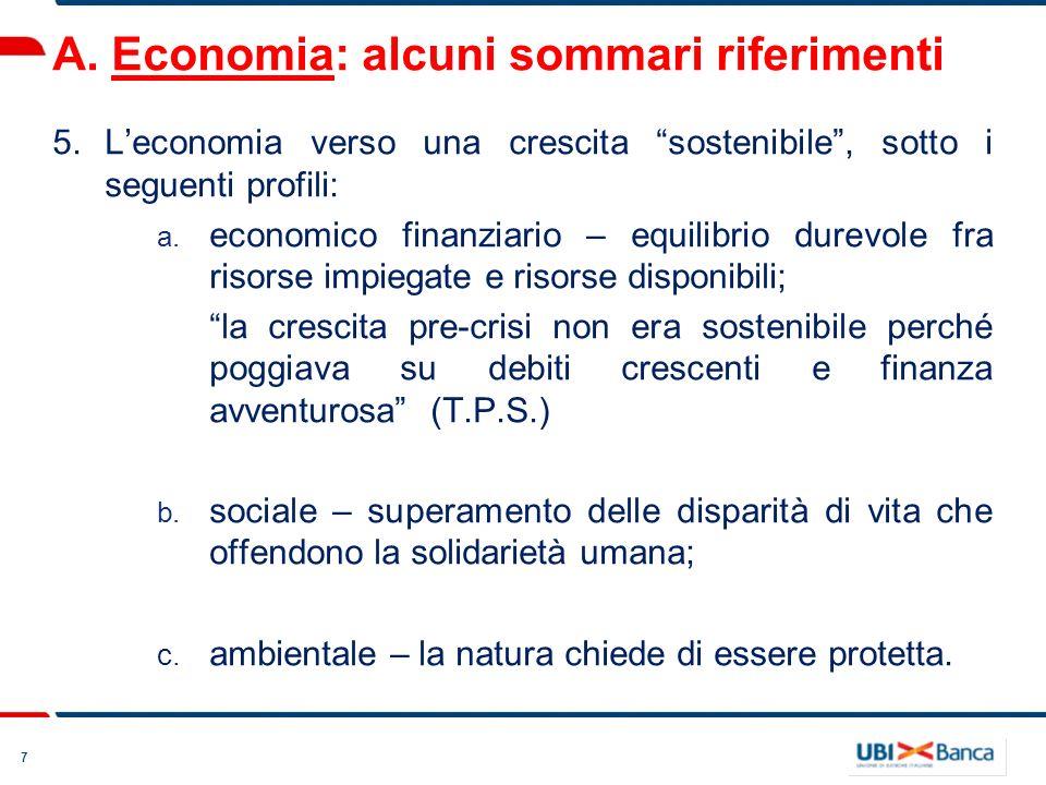 7 A. Economia: alcuni sommari riferimenti 5.Leconomia verso una crescita sostenibile, sotto i seguenti profili: a. economico finanziario – equilibrio