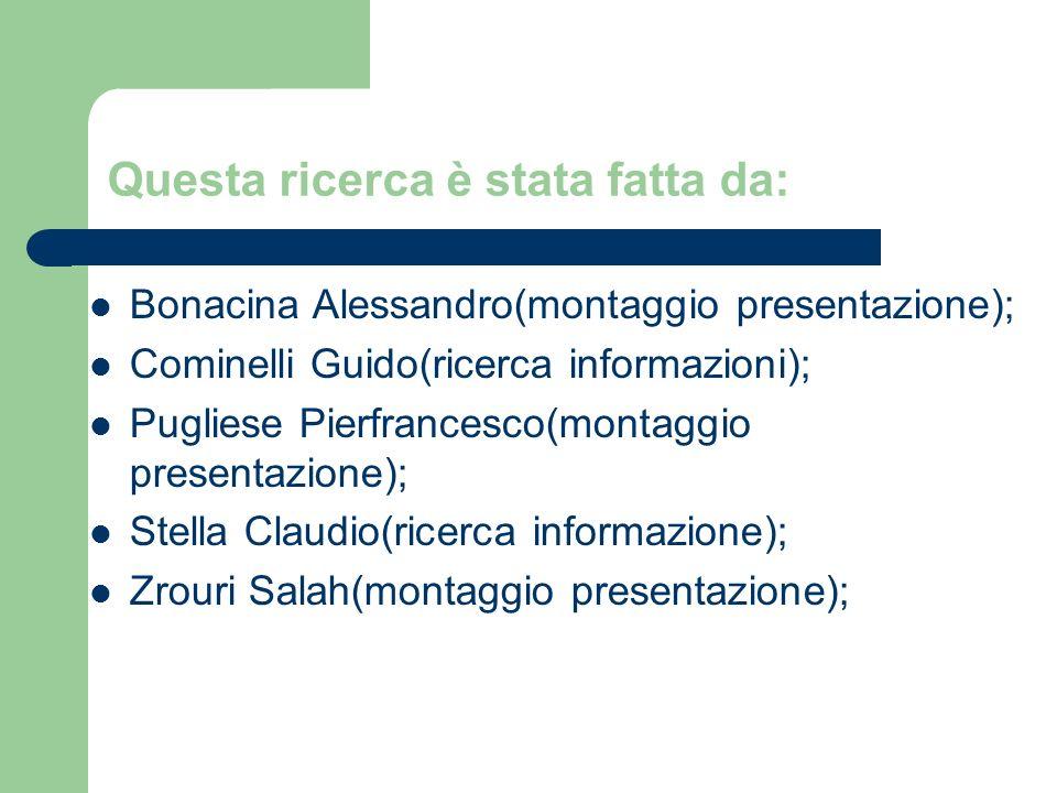 Questa ricerca è stata fatta da: Bonacina Alessandro(montaggio presentazione); Cominelli Guido(ricerca informazioni); Pugliese Pierfrancesco(montaggio