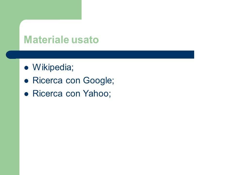 Materiale usato Wikipedia; Ricerca con Google; Ricerca con Yahoo;