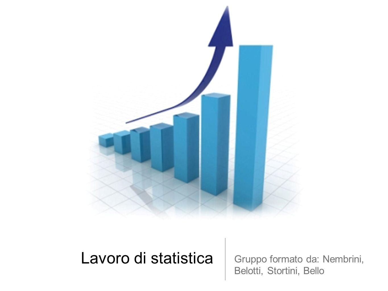 Lavoro di statistica Gruppo formato da: Nembrini, Belotti, Stortini, Bello