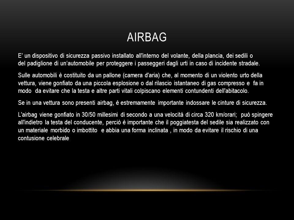 AIRBAG E un dispositivo di sicurezza passivo installato all interno del volante, della plancia, dei sedili o del padiglione di unautomobile per proteggere i passeggeri dagli urti in caso di incidente stradale.