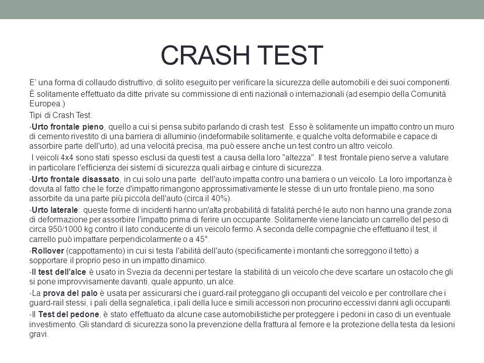 CRASH TEST E una forma di collaudo distruttivo, di solito eseguito per verificare la sicurezza delle automobili e dei suoi componenti.