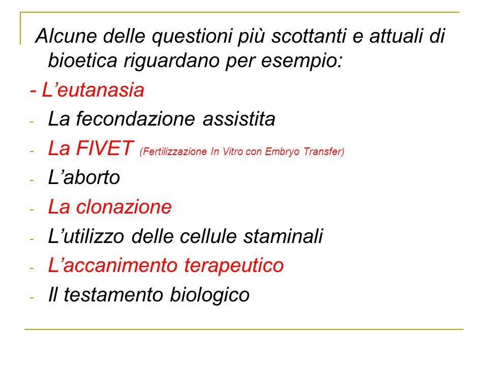 Alcune delle questioni più scottanti e attuali di bioetica riguardano per esempio: - Leutanasia - La fecondazione assistita - La FIVET (Fertilizzazion