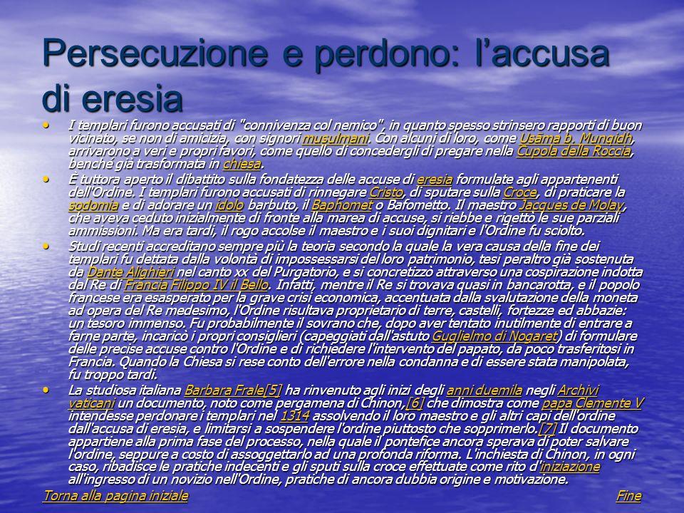 Persecuzione e perdono: laccusa di eresia I templari furono accusati di