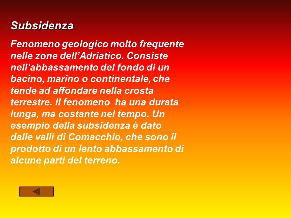 Subsidenza Fenomeno geologico molto frequente nelle zone dellAdriatico.