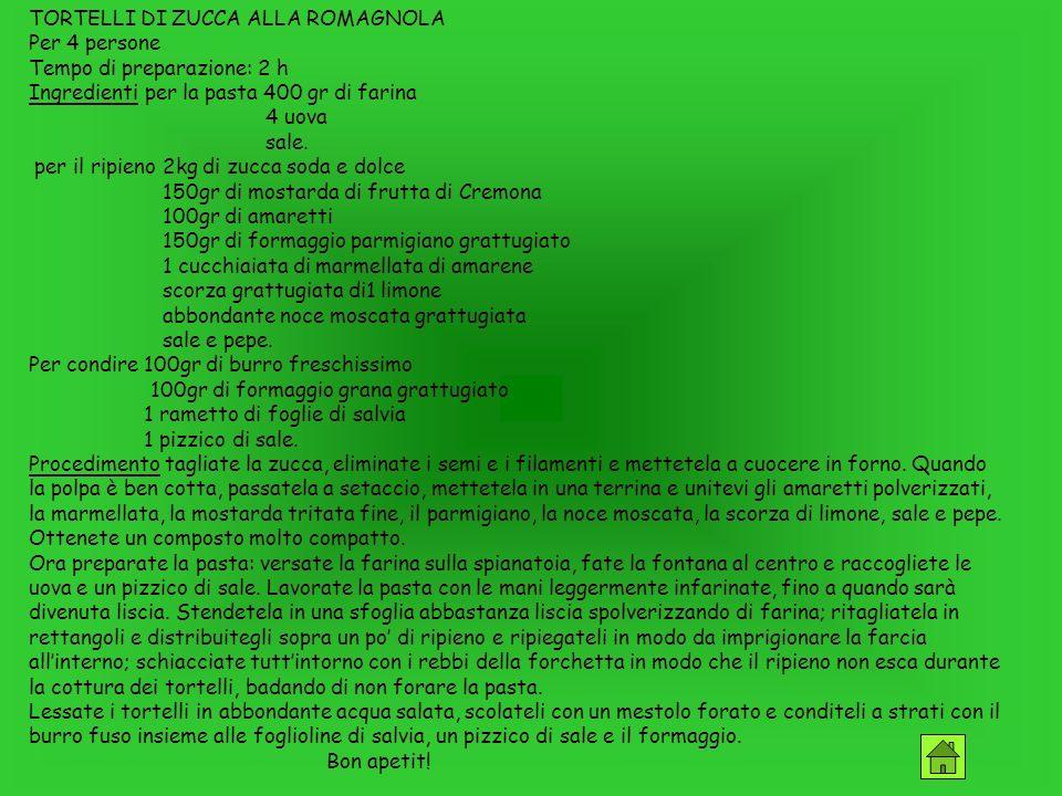 TORTELLI DI ZUCCA ALLA ROMAGNOLA Per 4 persone Tempo di preparazione: 2 h Ingredienti per la pasta 400 gr di farina 4 uova sale.