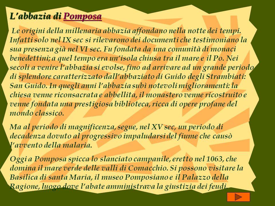 Labbazia di Pomposa Pomposa Le origini della millenaria abbazia affondano nella notte dei tempi.