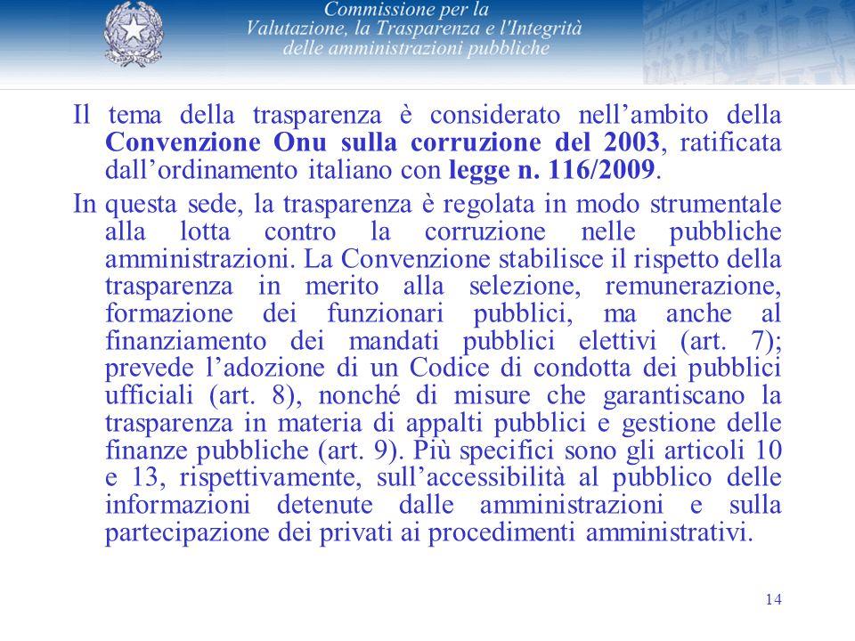 14 Il tema della trasparenza è considerato nellambito della Convenzione Onu sulla corruzione del 2003, ratificata dallordinamento italiano con legge n.