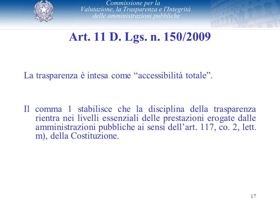 17 Art. 11 D. Lgs. n. 150/2009 La trasparenza è intesa come accessibilità totale.
