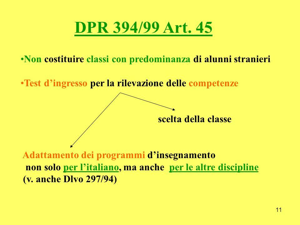 11 DPR 394/99 Art. 45 Non costituire classi con predominanza di alunni stranieri Test dingresso per la rilevazione delle competenze scelta della class