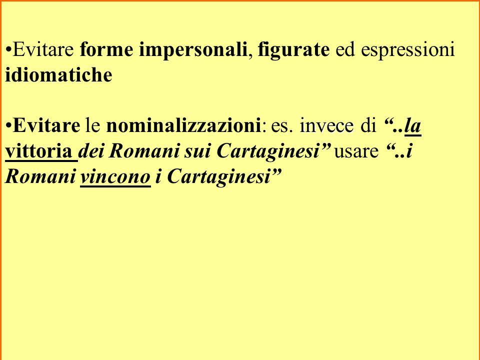 70 Evitare forme impersonali, figurate ed espressioni idiomatiche inveceEvitare le nominalizzazioni: es. invece di..la vittoria dei Romani sui Cartagi