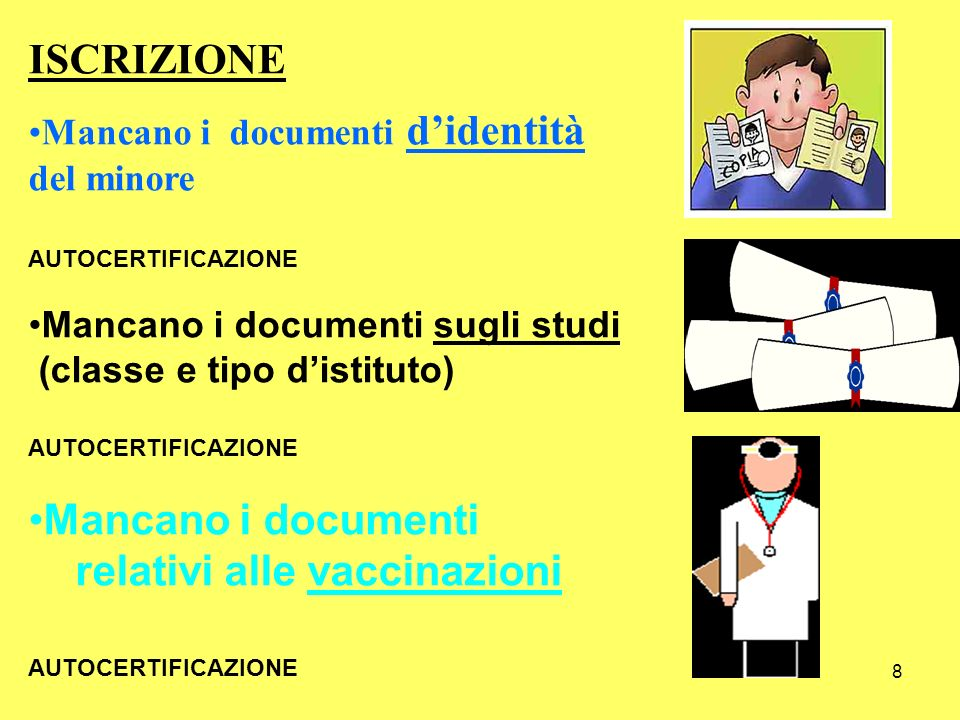 8 ISCRIZIONE Mancano i documenti didentità del minore AUTOCERTIFICAZIONE Mancano i documenti sugli studi (classe e tipo distituto) AUTOCERTIFICAZIONE Mancano i documenti relativi alle vaccinazioni AUTOCERTIFICAZIONE