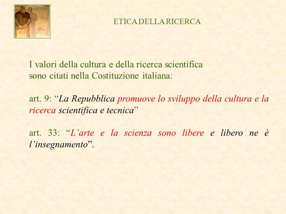 ETICA DELLA RICERCA I valori della cultura e della ricerca scientifica sono citati nella Costituzione italiana: art.