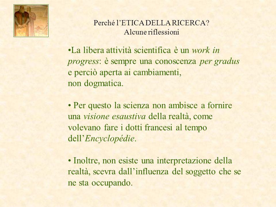 La libera attività scientifica è un work in progress: è sempre una conoscenza per gradus e perciò aperta ai cambiamenti, non dogmatica.